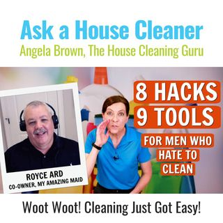 8 Hacks and 9 Tools for Men Who Hate to Clean with Royce Ard