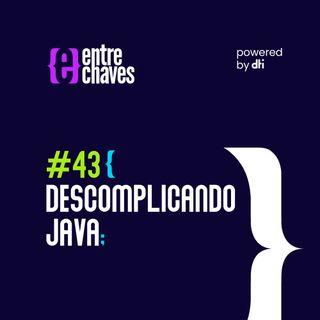 Entre Chaves #43 - Descomplicando Java
