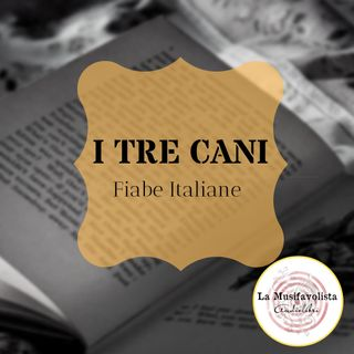 ♣I Tre Cani ♣  Fiabe Italiane ♡Whispering Reading♡