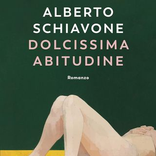 "Alberto Schiavone ""Dolcissima abitudine"""