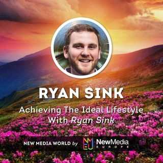 Ryan Sink: Achieving The Ideal Lifestyle