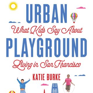 What Kids Say About Living in San Francisco - Katie Burke on Big Blend Radio
