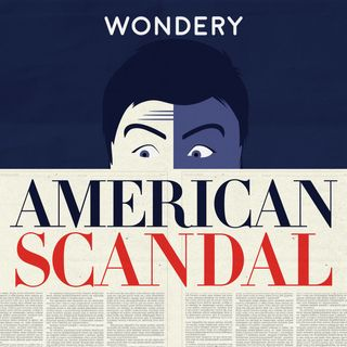 Wondery Presents American Scandal