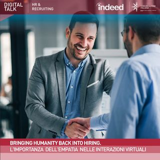 Digital Talk | Bringing Humanity back into Hiring: l'importanza dell'empatia nelle interazioni virtuali | Indeed
