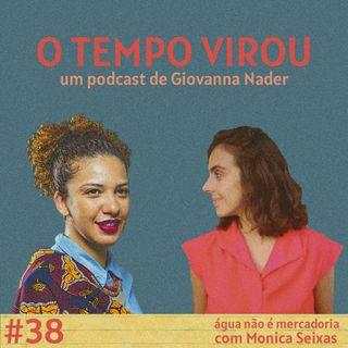#38 Água não é mercadoria - com Monica Seixas