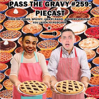 Pass The Gravy #259: Piecast