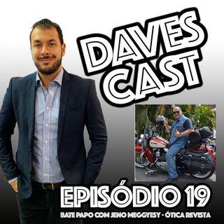 DAVESCAST EPISODIO 19 - com JENO MEGGYESY DA OTICA REVISTA