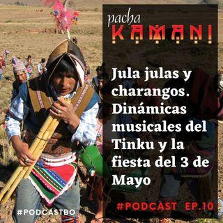 Ep # 10. Jula julas y charangos. Dinámicas musicales del Tinku y la fiesta del 3 de Mayo (05/2020)
