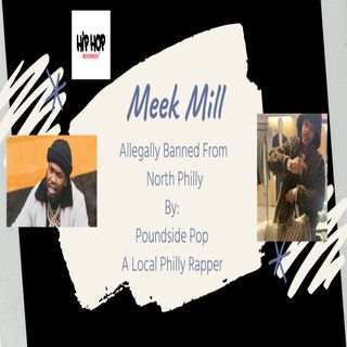 Episode 16 -  Poundside Pop Says Meek Mill Is Banned From North Philly