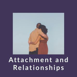 Attachment and Relationships