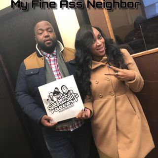 Sweats & Suits Podcast Episode138:  My Fine Ass Neighbor