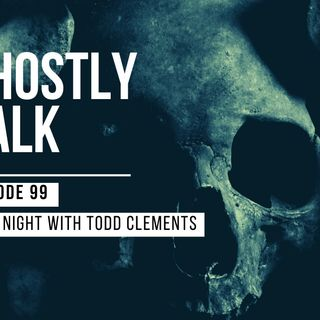 GHOSTLY TALK EPISODE 99 – OPEN NIGHT WITH TODD CLEMENTS