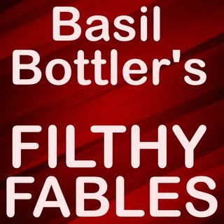 Basil Bottler's Radio Show - XXX Filthy Fables