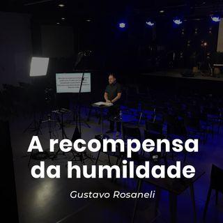 A Recompensa da humildade // Gustavo Rosaneli