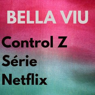 Bella Viu - 16 - Control Z - Série - Netflix