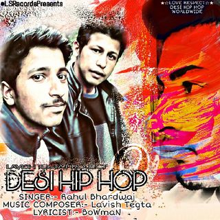 DESI HIP HOP 2 BY:- RAHUL BHARDWAJ ●MUSIC/RECORD/LABEL/PRODUCTION:-LAVISH TEGTA●LYRICIST:-BOWMAN●