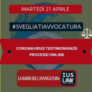 CORONAVIRUS TESTIMONIANZE – PROCESSI ONLINE – #SVEGLIATIAVVOCATURA
