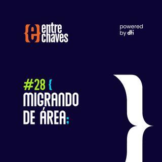 Entre Chaves #28 - Migrando de área
