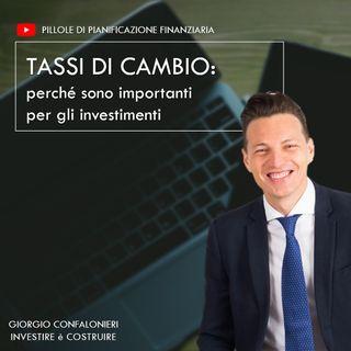 Tassi di cambio: perchè sono importanti per gli investimenti
