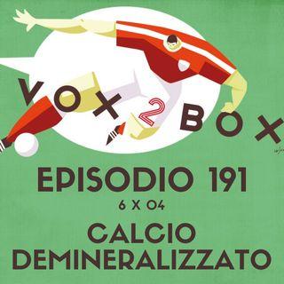 Episodio 191 (6x04) - Calcio Demineralizzato