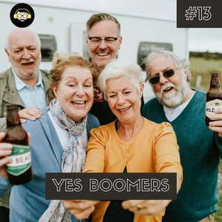 Yes Boomers | #13
