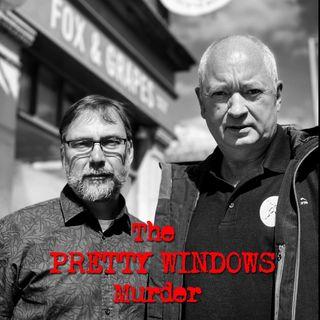 Episode 11 - The Pretty Windows Murder