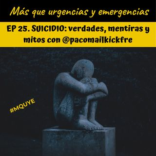 EP25. SUICIDIO: verdades, mentiras y mitos con @pacomailkickfre