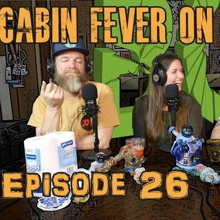 Episode 26 - Cabin Fever on 4/20