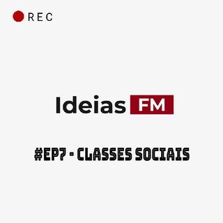 #Ep7 - Classes Sociais