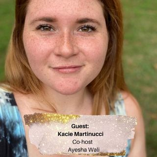 Episode 8 - Kacie Martinucci on Healing and Self Love and with my wonderful co-host Ayesha Wali