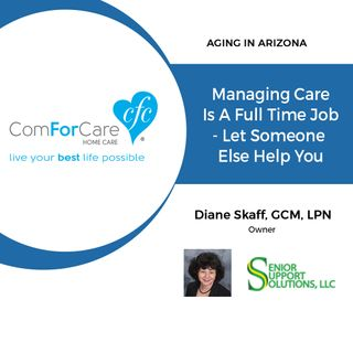 2/4/18: Diane Skaff, GCM, LPN with Senior Support Solutions | Managing Care is a Full-Time Job - Let Someone Else Help You