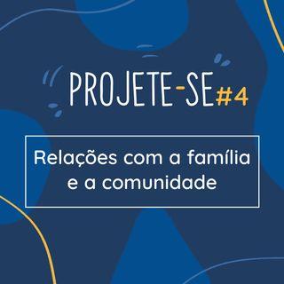 Ep. 4 - Relações com a família e a comunidade