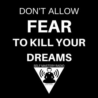 Don't Allow Fear to Kill Your Dreams