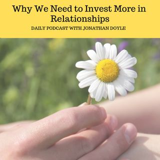 Why We Need to Invest More in Relationships