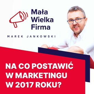 146: Marketingowe trendy 2017