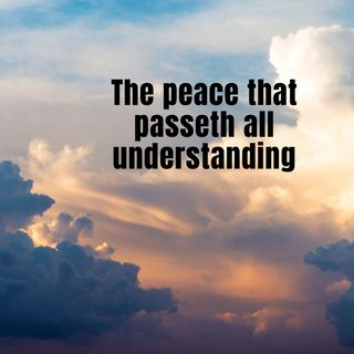 THE PEACE THAT PASSETH ALL UNDERSTANDING