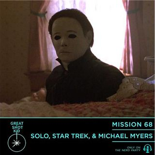 Solo, Star Trek, & Michael Myers