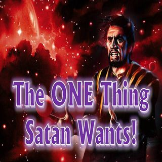The One Thing Satan Wants