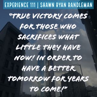 "E12 - ""True victory comes for those who sacrifices what little they have now!"" From Experience By Shawn Ryan Randleman"