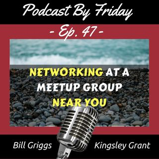PBF47 Networking at a Meetup Group Near You and While Away with Bill Griggs and Kingsley Grant
