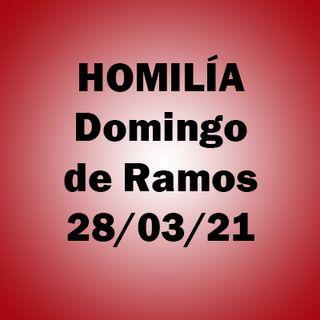 Homilía. Domingo de Ramos. 28 marzo 2021. P.A.