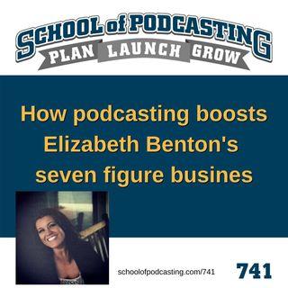 How Podcasting Boosts Elizabeth Benton's Seven Figure Business -741