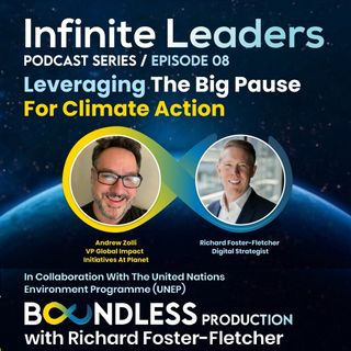 EP8 Infinite Leaders: Andrew Zolli, VP Global Impact Initiatives at Planet: Leveraging the big pause for climate action