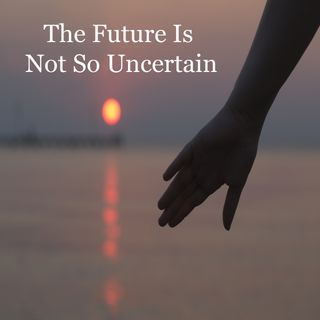 The Future Is Not So Uncertain