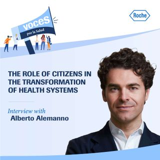 "Interview with Alberto Alemanno: ""The role of citizens in the transformation of health systems"" - Voices for Health, a podcast by Roche"