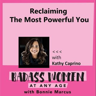 BADASS WOMEN AT ANY AGE WITH BONNIE MARCUS and Guest Kathy Caprino 9_8_20