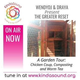 A Garden Tour: Worm Tea, Composting & Chickens | The Greater Reset with WendyDJ & Draya