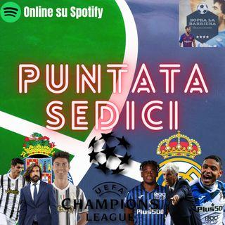 Puntata Sedici: Juve e la clamorosa eliminazione con il Porto! Atalanta: impresa a Madrid? Quanto pesa l'Europa?