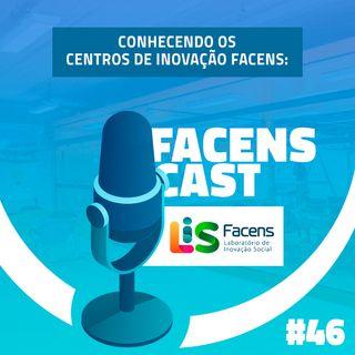 Facens Cast #46 Conhecendo os Centros de Inovação Facens: LIS