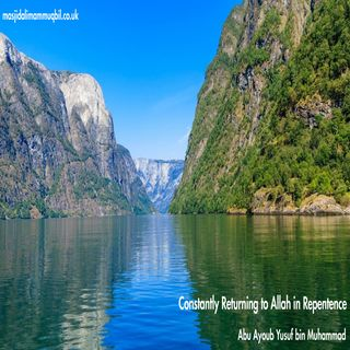 Constantly Returning to Allah in Repentence | Abu Ayoub Yusuf bin Muhammad